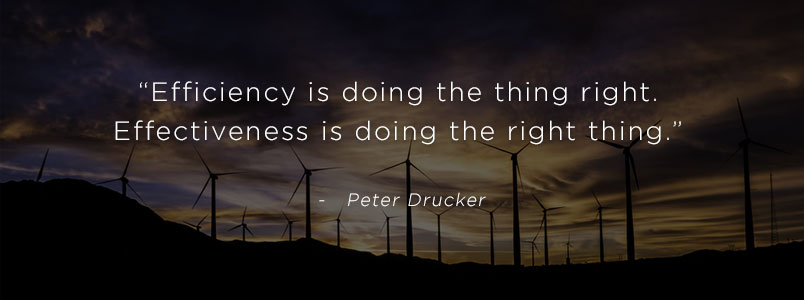 """Efficiency is doing the thing right. Effectiveness is doing the right thing."" - Peter Drucker"