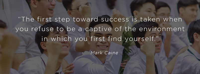 """The first step toward success is taken when you refuse to be a captive of the environment in which you first find yourself."" - Mark Caine"