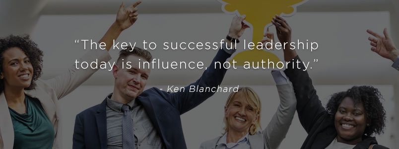 """The key to successful leadership today is influence, not authority."" - Ken Blanchard"