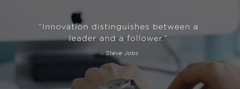 """Innovation distinguishes between a leader and a follower."" - Steve Jobs"