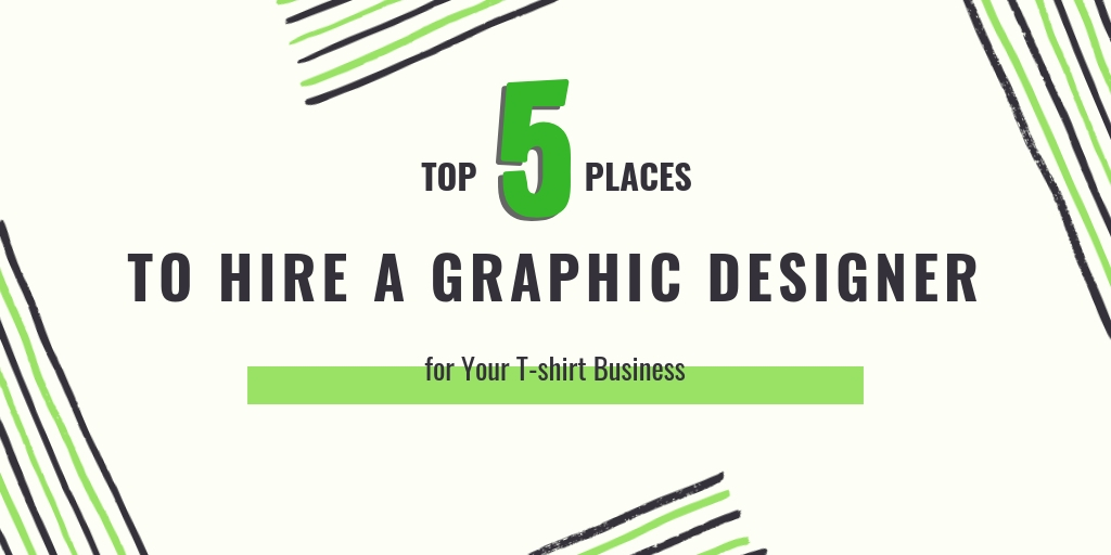 Top 5 Places to Hire a Graphic Designer for Your T-shirt Business
