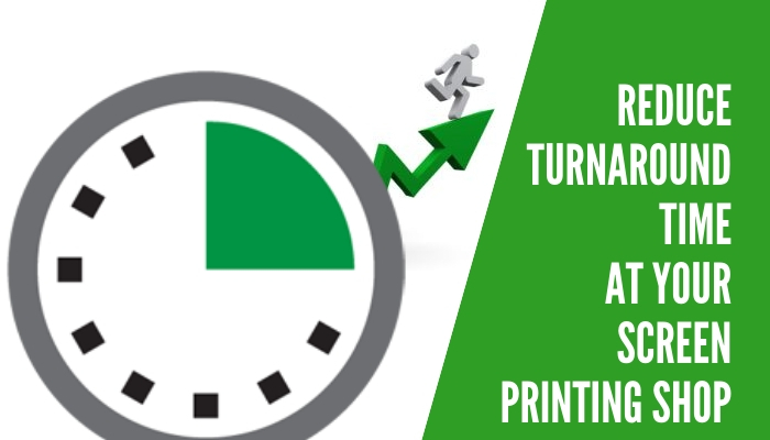 How to Reduce the Turnaround Time at Your Screen Printing Shop?