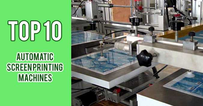 Top 10 Automatic Screen Printing Machines in 2019