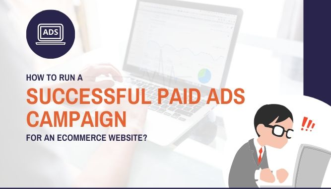 How to Run a Successful Paid Ads Campaign for an Ecommerce Website?