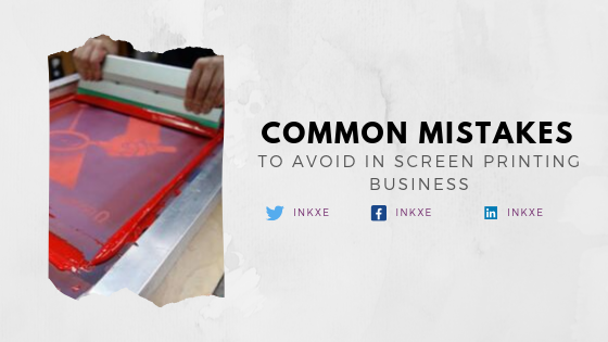 6 Common Mistakes to Avoid in Screen Printing Business