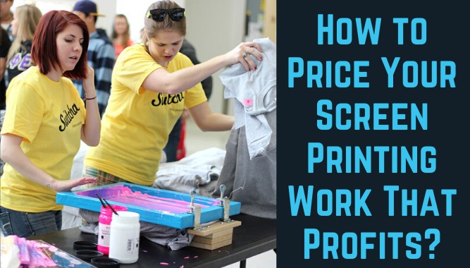 How to Price Your Screen Printing Work That Profits?