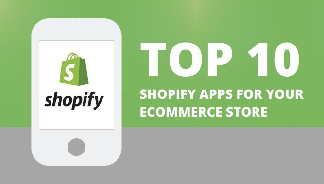 Top 10 Shopify Apps for Your Ecommerce Store