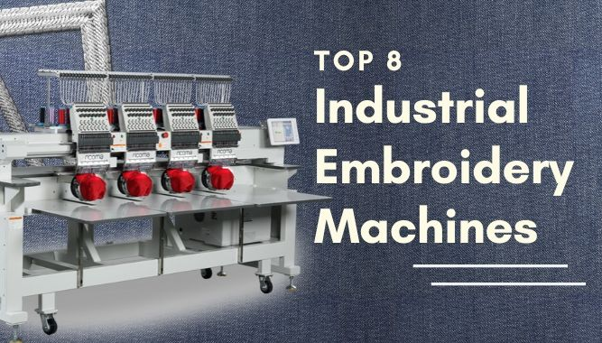 Top 8 Best Industrial Embroidery Machines
