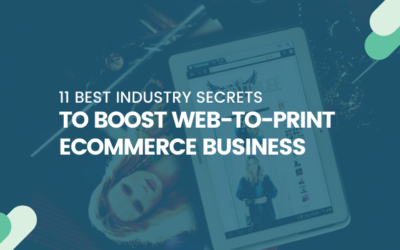 11 Best Industry Secrets to Boost Web-to-print Ecommerce Business