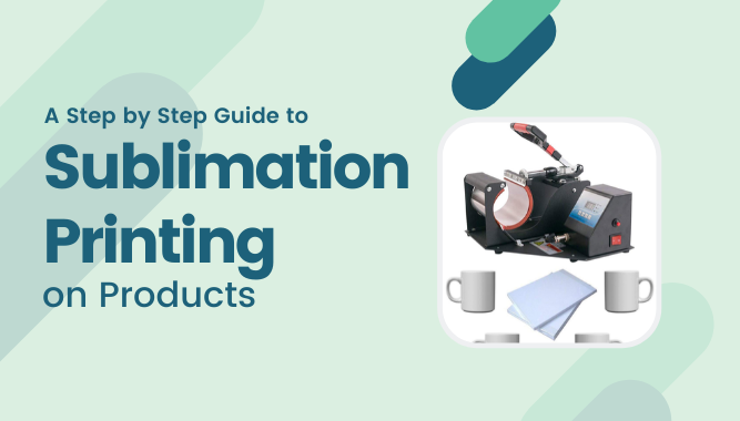 A Step by Step Guide to Sublimation Printing on Products