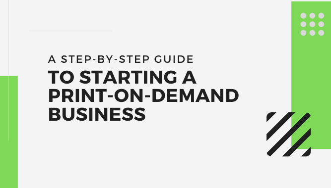 A Step-by-step Guide to Starting a Print-on-demand Business