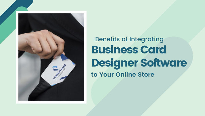 Benefits of Integrating Business Card Designer Software to Your Online Store