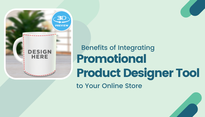 Benefits of Integrating Promotional Product Designer Tool to Your Online Store