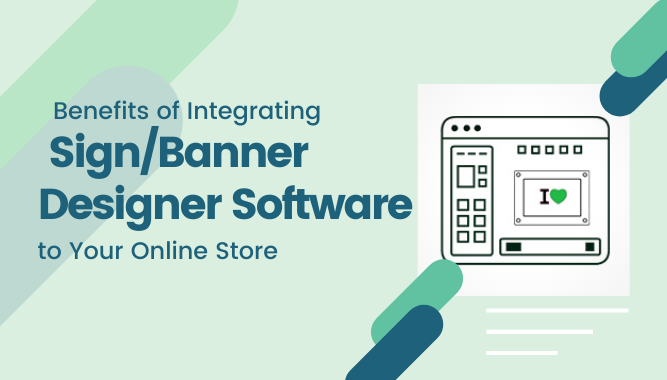 Benefits of Integrating Sign/Banner Designer Software to Your Online Store