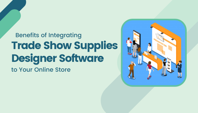 Benefits of Integrating Trade Show Supplies Designer Software to Your Online Store