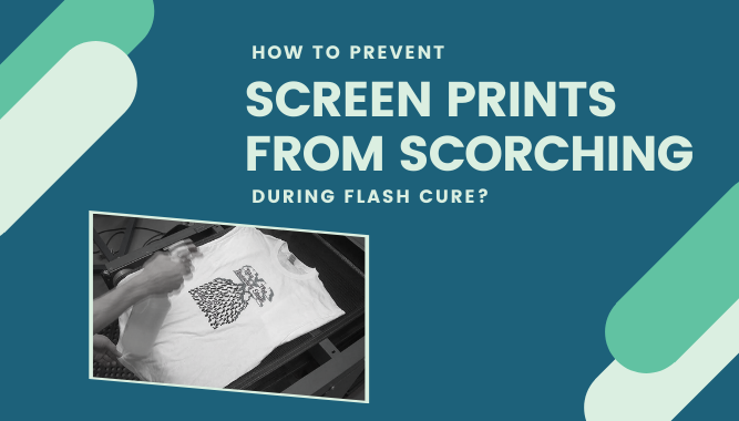 How to Prevent Screen Prints from Scorching During Flash Cure?