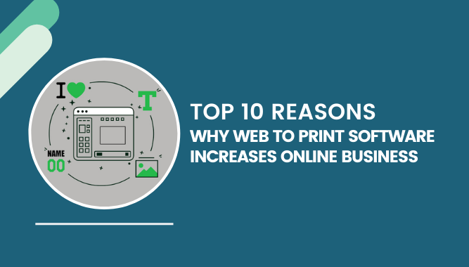Top 10 Reasons Why Web To Print Software Increases Online Business