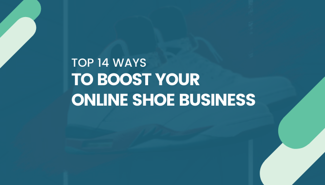 Top 14 Ways to Boost Your Online Shoe Business